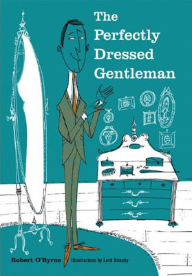 The Perfectly Dressed Gentleman by Robert O'Byrne and Lord Dunsby