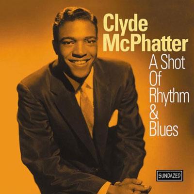 Clyde McPhatter - A Shot of Rhythm and Blues (Sundazed)