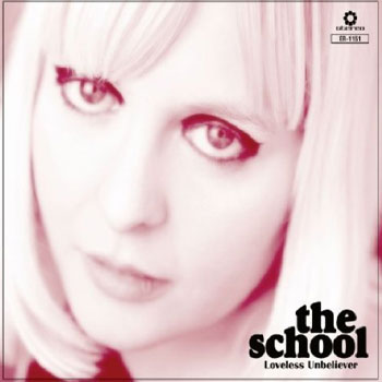 The School - Loveless Unbeliever (Elefant)