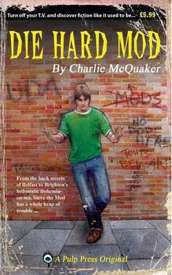 Die Hard Mod by Charlie McQuaker (Pulp Press)