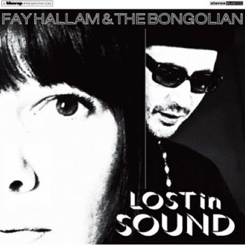 Fay Hallam and The Bongolian - Lost In Sound (Blow-Up)
