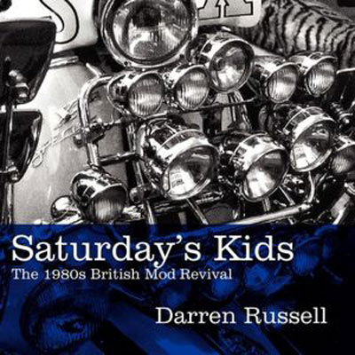 Saturday's Kids: The 1980s British Mod Revival by Darren Russell