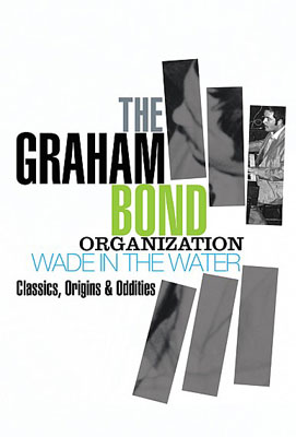 Out now: The Graham Bond Organization – Wade In The Water box set: Classics, Origins & Oddities (Repertoire)