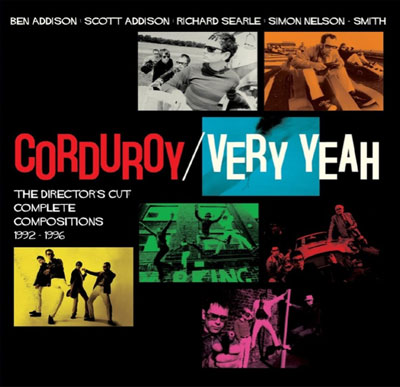 Coming soon: Corduroy – Very Yeah – The Director's Cut Complete Compositions 1992-1996 box set