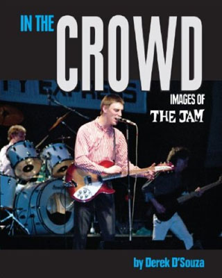 In The Crowd: Images of The Jam 1979 – 1982 by Derek D'Souza (Marshall Cavendish)