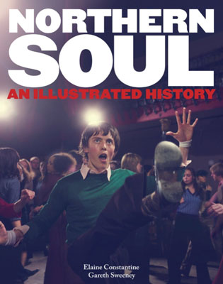 Northern Soul - An Illustrated History by Elaine Constantine and Gareth Sweeney