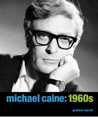 Michael Caine: 1960s book by Graham Marsh released by Reel Art Press