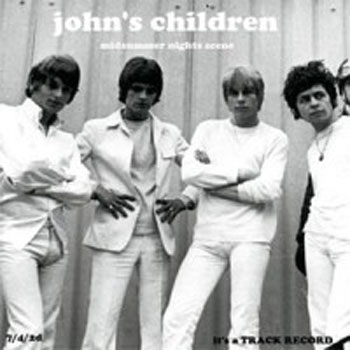 Reissued: Johns Children Midsummer Night's Scene 45 on Track Records