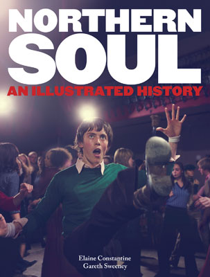 Northern Soul – An Illustrated History by Elaine Constantine and Gareth Sweeney