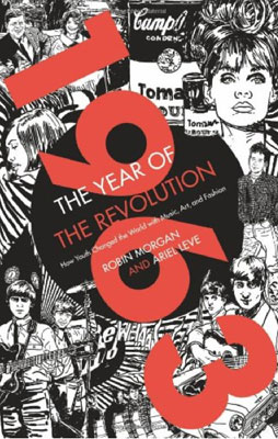 New book: 1963: the Year of the Revolution by Ariel Leve and Robin Morgan