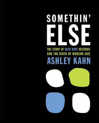 Coming soon: Somethin' Else: The Story of Blue Note Records and the Birth of Modern Jazz by Ashley Kahn