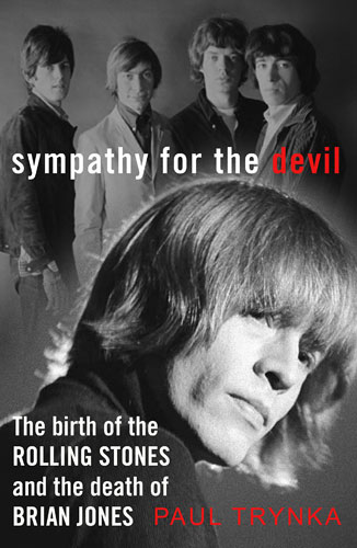 Out now: Sympathy for the Devil: The Birth of the Rolling Stones and the Death of Brian Jones by Paul Trynka