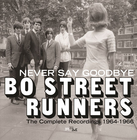 Coming soon: Bo Street Runners - Never Say Goodbye The Complete Recordings 1964-1966 (RPM)
