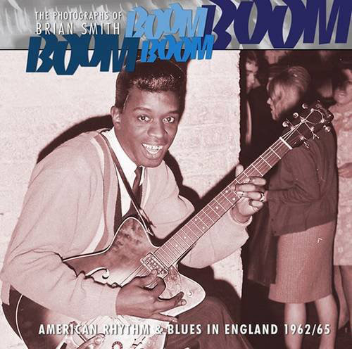 Boom Boom, Boom Boom: American Rhythm & Blues in England 1962-1966 by Brian Smith