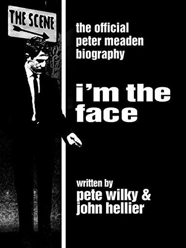 I'm The Face (Pete Meaden biography) by Pete Wilky with John Hellier (Light and Dark Publishing)