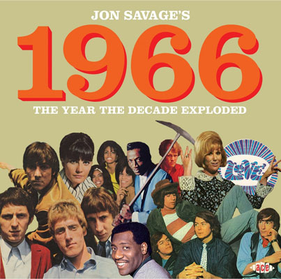 1966: The Year the Decade Exploded by Jon Savage