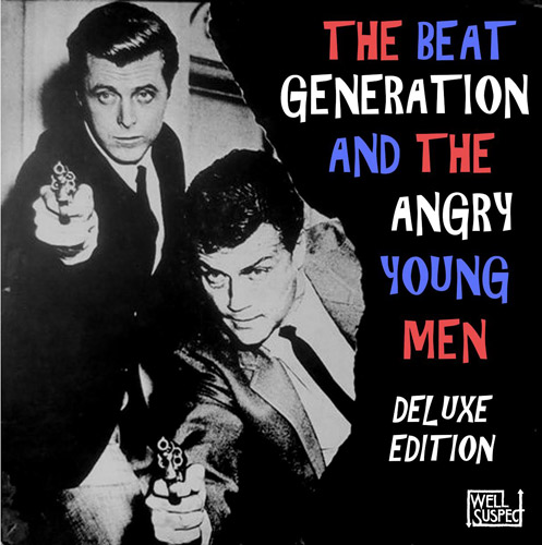 Reissued: The Beat Generation and the Angry Young Men (Deluxe Edition) (Well Suspect)