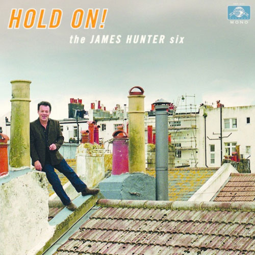 The James Hunter Six - Hold On! (Daptone)