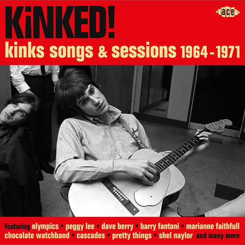 Kinked! Kinks Songs and Sessions 1964 - 1971 (Ace)