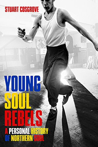 Coming soon: Young Soul Rebels: A Personal History of Northern Soul by Stuart Cosgrove