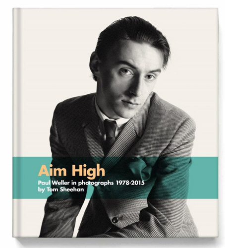 Coming soon: Aim High – Paul Weller in Photographs 1978 – 2015 by Tom Sheehan
