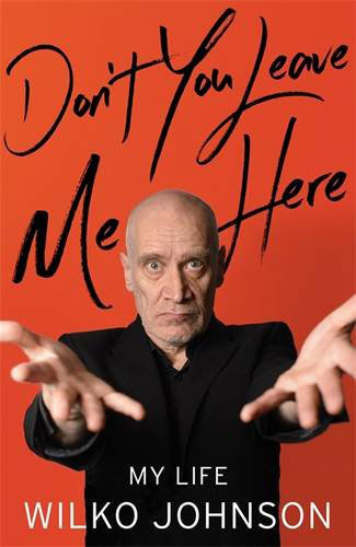 Coming soon: Don't You Leave Me Here: My Life by Wilko Johnson