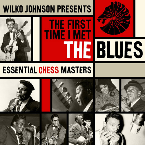 Coming soon: Wilko Johnson Presents The First Time I Met The Blues (Essential Chess Masters)