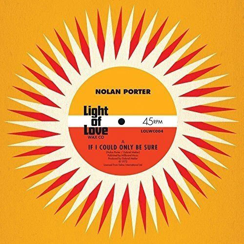 45 reissue: Nolan Porter – If I Could Only Be Sure/Keep On Keepin' On (Light Of Love Wax Company)