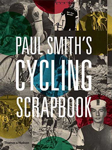 Out now: Paul Smith's Cycling Scrapbook (Thames and Hudson)