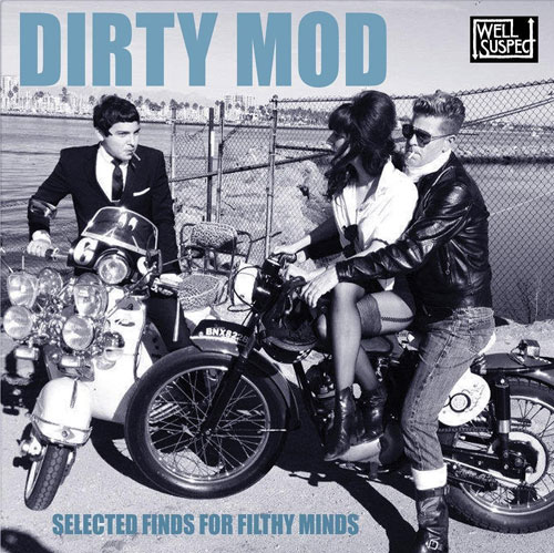 Dirty Mod compilation now launching on vinyl from Well Suspect Records