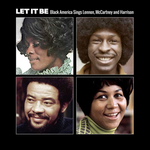 Coming soon: Let It Be: Black America Sings Lennon, McCartney & Harrison (Ace Records)