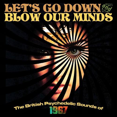 Let's Go Down and Blow Our Minds - The British Psychedelic Sounds Of 1967 box set (Grapefruit)
