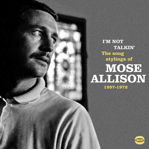 Coming soon: Mose Allison – I'm Not Talkin' – The Song Stylings Of 1957-1972 (BGP)
