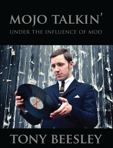 Coming soon: Mojo Talkin' (Under The Influence Of Mod) by Tony Beesley