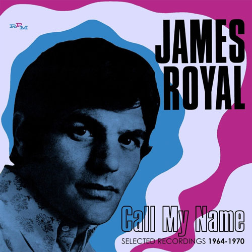 James Royal – Call My Name: Selected Recordings 1964 – 1970 (RPM)