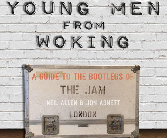 Young Men From Woking - A Guide to the Bootlegs of The Jam