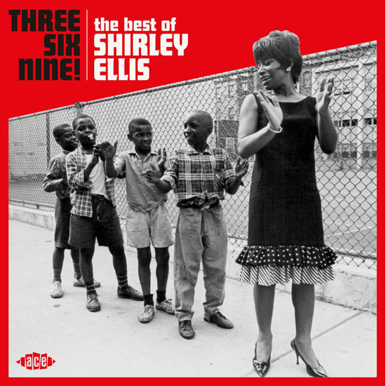 Three, Six, Nine! The Best Of Shirley Ellis (Ace Records)