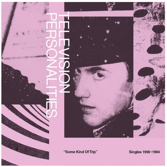 The Television Personalities - Some Kind Of Trip: Singles 1990-1994