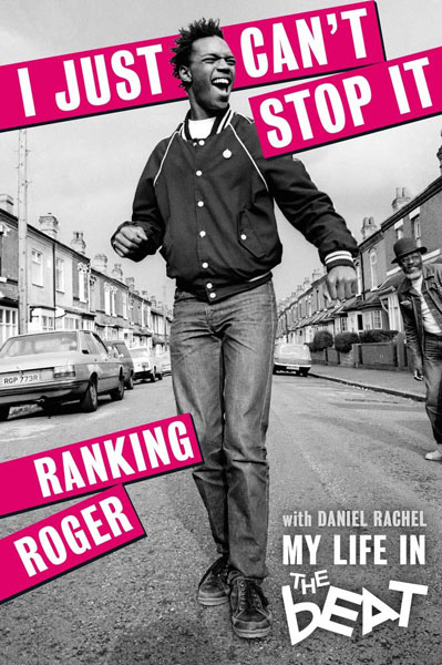 I Just Can't Stop It: My Life in the Beat by Ranking Roger